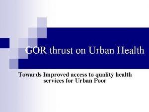 GOR thrust on Urban Health Towards Improved access