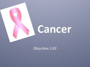 Cancer Objective 3 02 What is Cancer Cancer