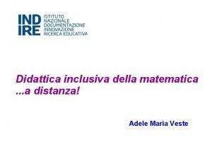 Didattica inclusiva della matematica a distanza Adele Maria