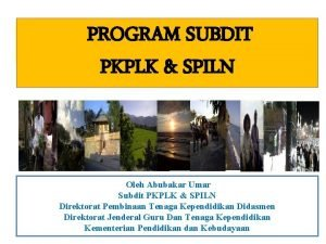 PROGRAM SUBDIT PKPLK SPILN Oleh Abubakar Umar Subdit