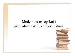 Moderna u evropskoj i junoslovenskim knjievnostima Moderna Termin