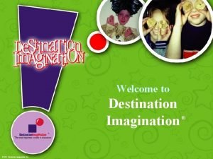 Welcome to Destination Imagination TM 2001 Destination Imagi