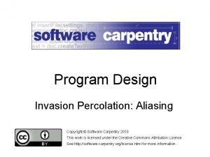Program Design Invasion Percolation Aliasing Copyright Software Carpentry