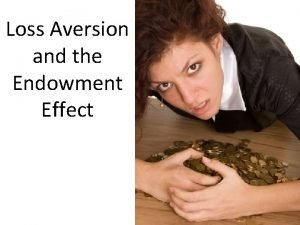 Loss Aversion and the Endowment Effect Reading Predictably
