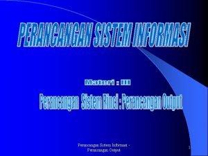 Perancangan Sistem Informasi Perancangan Output 1 Perancangan Output