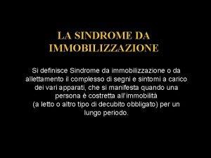 LA SINDROME DA IMMOBILIZZAZIONE Si definisce Sindrome da