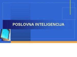 POSLOVNA INTELIGENCIJA Sadraj v Zato poslovna inteligencija vta
