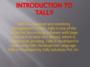 INTRODUCTION TO TALLY Tally is a Financial and