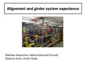 Alignment and girder system experience Mathieu Duquenne Helene