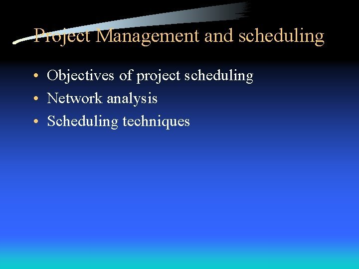 Project Management and scheduling Objectives of project scheduling