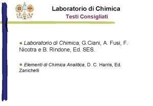 Laboratorio di Chimica Testi Consigliati Laboratorio di Chimica