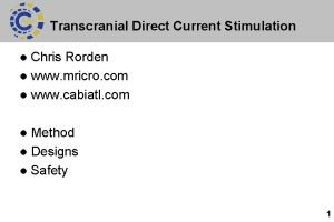 Transcranial Direct Current Stimulation Chris Rorden l www
