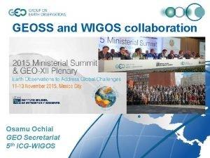 GEOSS and WIGOS collaboration Osamu Ochiai GEO Secretariat
