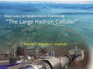 Baggrunden for Verdens Strste FysikForsg The Large Hadron