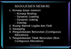 MANAJEMEN MEMORI 1 Konsep dasar memori Konsep Binding