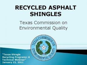 RECYCLED ASPHALT SHINGLES Texas Commission on Environmental Quality