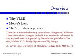 Overview Why VLSI n Moores Law n The