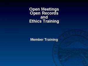 Open Meetings Open Records and Ethics Training Member