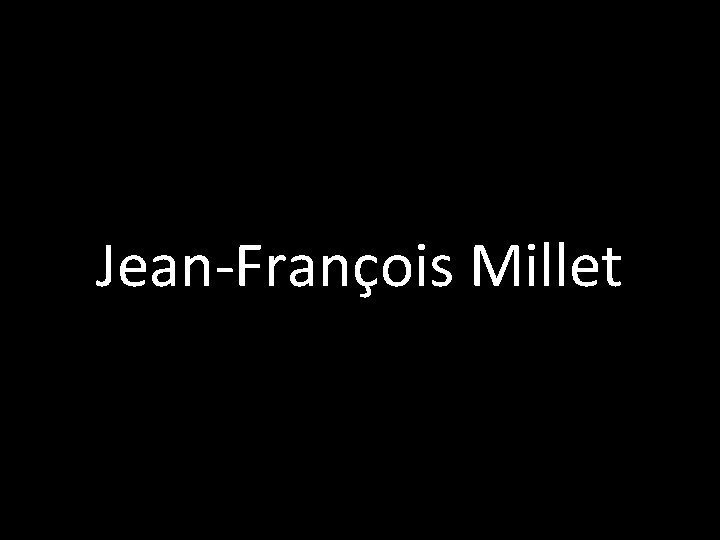 JeanFranois Millet JeanFranois Millet 1814 1875 Pintor francs
