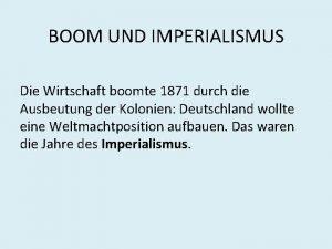 BOOM UND IMPERIALISMUS Die Wirtschaft boomte 1871 durch