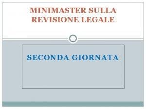 MINIMASTER SULLA REVISIONE LEGALE SECONDA GIORNATA Le attivit