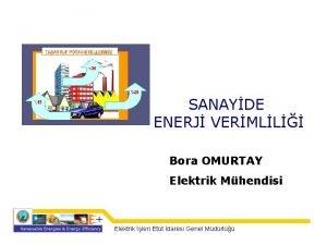 SANAYDE ENERJ VERMLL Bora OMURTAY Elektrik Mhendisi Elektrik