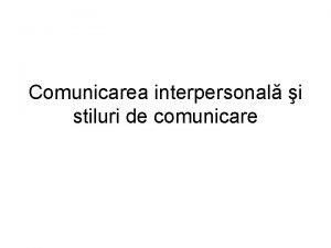 Comunicarea interpersonal i stiluri de comunicare Obiective de