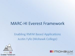 MARCHI Everest Framework Enabling RMIM Based Applications Justin