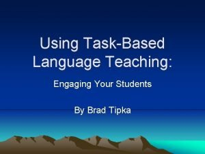 Using TaskBased Language Teaching Engaging Your Students By