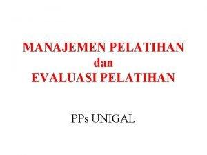 MANAJEMEN PELATIHAN dan EVALUASI PELATIHAN PPs UNIGAL PENERAPAN