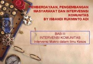 PEMBERDAYAAN PENGEMBANGAN MASYARAKAT DAN INTERVESNSI KOMUNITAS BY ISBANDI