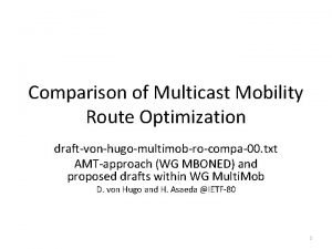 Comparison of Multicast Mobility Route Optimization draftvonhugomultimobrocompa00 txt