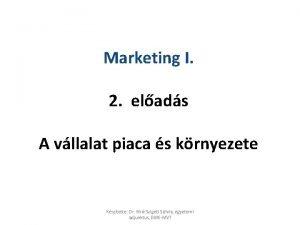 Marketing I 2 elads A vllalat piaca s