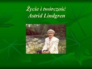 ycie i twrczo Astrid Lindgren ycie Astrid Lindgren