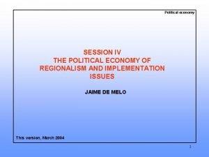Political economy SESSION IV THE POLITICAL ECONOMY OF