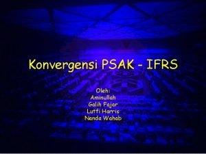 Konvergensi PSAK IFRS Oleh Aminullah Galih Fajar Lutfi