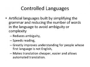 Controlled Languages Artificial languages built by simplifying the