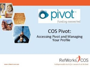 COS Pivot Accessing Pivot and Managing Your Profile