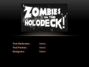Test Moderator Name Test Partner Name Designers Name