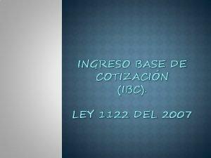 INGRESO BASE DE COTIZACIN IBC LEY 1122 DEL