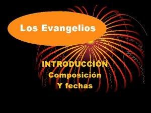 Los Evangelios INTRODUCCIN Composicin Y fechas La S