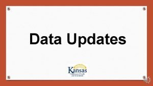 Data Updates Data Updates Clarify a few items