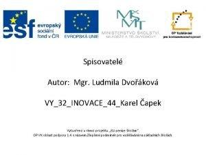 Spisovatel Autor Mgr Ludmila Dvokov VY32INOVACE44Karel apek Vytvoeno