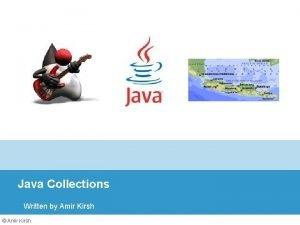 Java Collections Written by Amir Kirsh Amir Kirsh