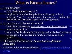 What is Biomechanics Biomechanics Hall Basic biomechanics p