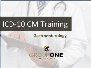 ICD10 CM Training Gastroenterology ICD10 CM Compliance Dates