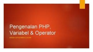 Pengenalan PHP Variabel Operator ANISA ISTIQOMAH S KOM