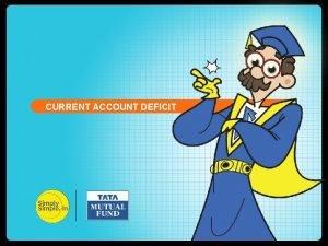 TAPERING CURRENTFED ACCOUNT DEFICIT Understanding Current Account Deficit