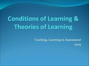 Conditions of Learning Theories of Learning Teaching Learning