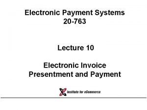 Electronic Payment Systems 20 763 Lecture 10 Electronic